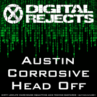 Digital Rejects 001B – Austin Corrosive – Head Off
