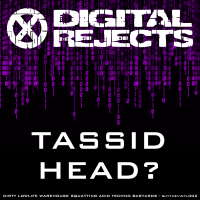 Digital Rejects 002A – Tassid – Head?