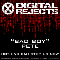 Digital Rejects 003A – Bad Boy Pete – Nothing Can Stop Us Now